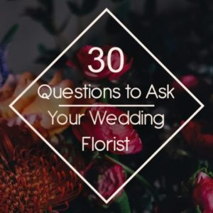 30 Questions to Ask Your Wedding Florist