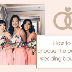 How to Choose the Perfect Wedding Bouquet